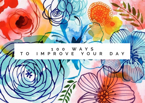 100 Ways to Improve Your Day
